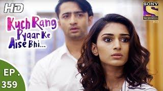 Kuch Rang Pyar Ke Aise Bhi - कुछ रंग प्यार के ऐसे भी - Ep 359 - 14th July, 2017