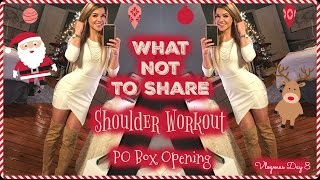 What Not To Share | Shoulder Workout | PO Box Unboxing | Vlogmas Day 8