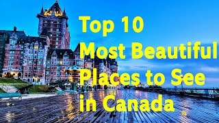 Top 10 Most Beautiful Places to See in Canada