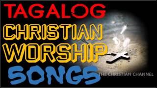 TAGALOG CHRISTIAN WORSHIP SONGS NONSTOP