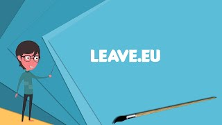 What is Leave.EU? Explain Leave.EU, Define Leave.EU, Meaning of Leave.EU