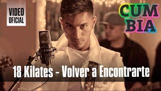 18 Kilates - Volver a encontrarte (Video Oficial)