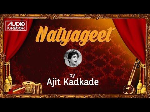 Natya Sangeet by Ajit Kadkade   Marathi Song मराठी गाणी Jukebox