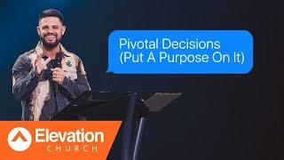Pivotal Decisions (Put A Purpose On It) | Maybe:God | Pastor Steven Furtick