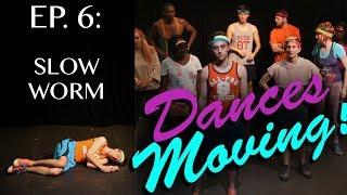 SLOW WORM — Dances Moving! Ep. 6