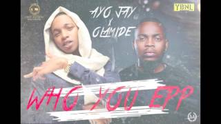 Olamide x Ayo Jay - Who you Epp ( Remix )