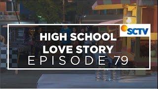 High School Love Story - Episode 79 - Segmen 1