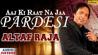 Aaj Ki Raat Na Jaa Pardesi | Singer - Altaf Raja | Superhit Hindi Album Song | AUDIO JUKEBOX