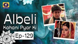 Albeli... Kahani Pyar Ki - Ep #129