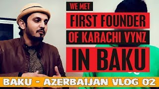 WE MET FIRST FOUNDER OF KARACHI VYNZ IN BAKU | BAKU VLOG 02 | DELUXE HOLIDAYS |Karachi Vynz Official