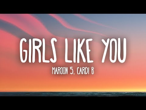 Maroon 5, Cardi B - Girls Like You (Lyrics)