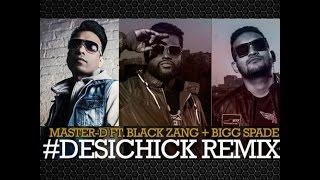 Master-D - Desi Chick Remix Ft Black Zang & Bigg Spade (Uptown Lokolz)