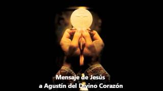 Mensaje de Jesús a Agustín del Divino Corazón