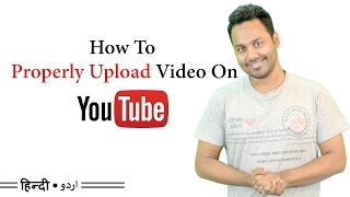 How To Properly Upload Videos To YouTube - Full Details [Hindi / Urdu]