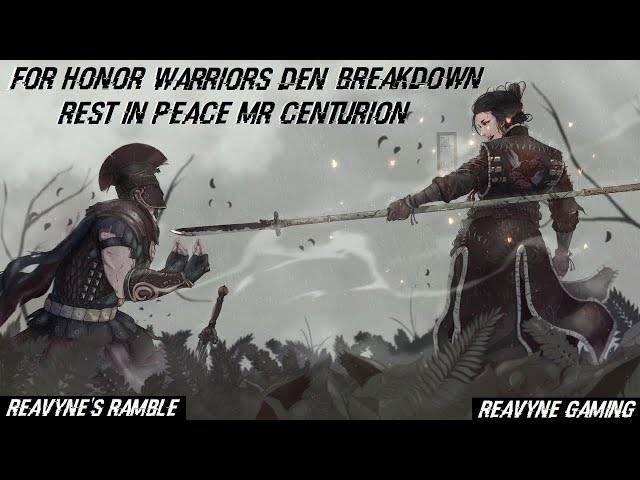 For Honor - R.I.P CENTURION & Welcome Back Mr Warlord!! + Warriors Den News Breakdown!!
