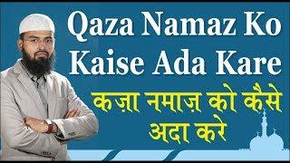 Qaza Namaz Ko Kaise Ada Kare Uska Tariqa By Adv. Faiz Syed