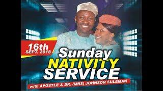 pt. 2 Sun. 16th Sept. 2018 (Nativity Service). Live with Apostle Johnson Suleman