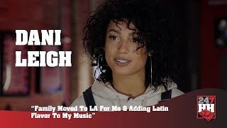 Dani Leigh - Family Moved To LA For Me & Adding Latin Flavor To My Music (247HH Exclusive)