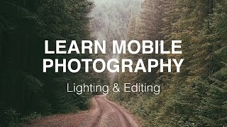 Learn Mobile Photography: Lighting & Editing
