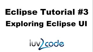 Java Eclipse Tutorial - Part 3: Exploring the Eclipse User Interface