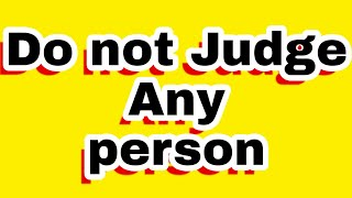 Do Not Judge Any Person /Bhagwanji/Akash/Naveen/Sidharth/Amit
