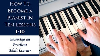 How to Become a Pianist in Ten Lessons - Lesson 1: Becoming an Excellent Adult Learner