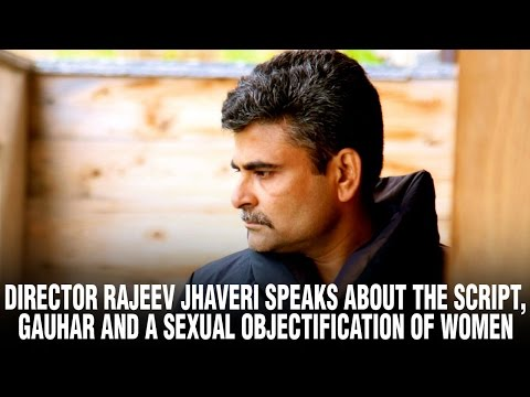 Xxx Mp4 Director Rajeev Jhaveri Speaks About The Script Gauhar And A Sexual Objectification Of Women 3gp Sex