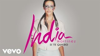 India Martinez - Si Te Quiero (Audio)