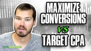 Maximize Conversions vs Target CPA - Google Ads Smart Bidding Strategies - Comparison & Definitions