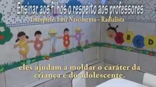 ENSINAR AOS FILHOS O RESPEITO AOS PROFESSORES - LUIZ NASCIMENTO RADIALISTA