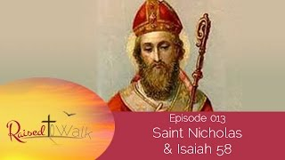 Saint Nicholas and Isaiah 58 | Raised to Walk Podcast 013