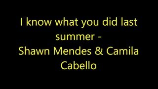 I know what you did last summer - Shawn Mendes & Camila Cabello (Lyrics)