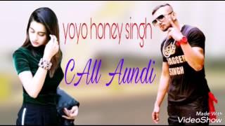 Yo Yo Honey Singh 2017 New Song Call Aundi