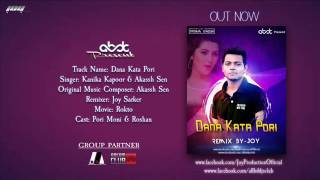Dana Kata Pori - (Remix) - Joy | Akassh Sen  | Kanika Kapoor | Roshan | Pori Moni