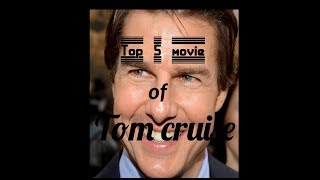 Top 5 Tom cruise movies