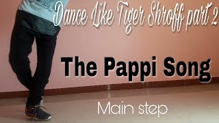 The Pappi song Main Dance step || Dance like tiger Shroff part 2 || tutorial