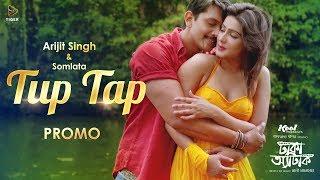 Tup Tap - Arijit Singh & Somlata | Arindom | Song Promo | Dhaka Attack | Arifin Shuvoo | Mahiya Mahi