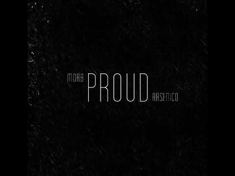 Morb Ft. Arsenico - Proud ( Prod. Arsenico )