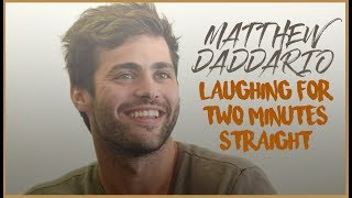Matthew Daddario laughing for two minutes straight.