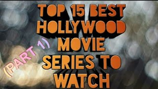 Top 15 best Hollywood movie Series to watch!!!!!