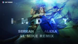 Serkan feat. Alexa - IMDAT [ Al Mike Remix ]