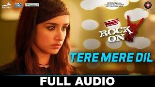 Tere Mere Dil - Full Song | Rock On 2 | Farhan Akhtar & Shraddha Kapoor | Shankar Ehsaan Loy