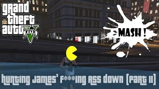 HUNTING JAMES' F***ING ASS DOWN PART II (GTAV Funny Moments Ep 4)
