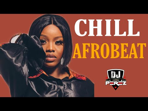 🔥BEST OF CHILL AFROBEAT VIDEO MIX CHILL AFROBEAT MIX 2021 DJ PEREZ Wizkid Omah Lay Whytepatch