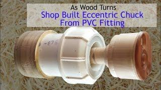 Shop Built Eccentric Chuck From PVC Fitting