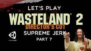 Wasteland 2 Director's Cut - Let's Play Supreme Jerk - Part 7 - Highpool
