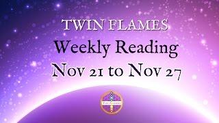 Twin Flame Weekly Nov 21-27: