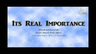 Its Real Importance (Khutbatul Jumu'ah)   Abu Mussab Wajdi Akkari