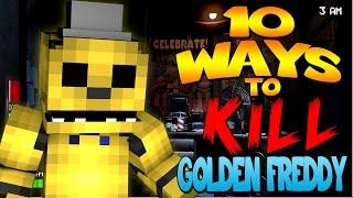 Minecraft - 10 WAYS TO KILL GOLDEN FREDDY (Five Nights at Freddys)