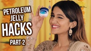 LIFE HACKS WITH PETROLEUM JELLY - PART 2